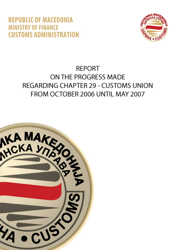 REPORT ON THE PROGRESS MADE REGARDING CHAPTER 29-CUSTOMS UNION FROM OCTOBER 2006 UNTIL MAY 2007 (341 KB), 30.12.2011